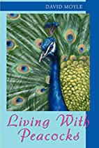 Living With Peacocks by David Moyle
