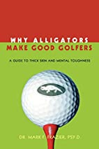 Why Alligators Make Good Golfers: A Guide to…