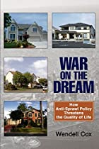 War on the Dream: How Anti-Sprawl Policy…