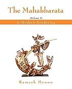 The Mahabharata: A Modern Rendering, Vol 2…