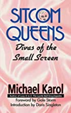 Sitcom Queens: Divas of the Small Screen by…