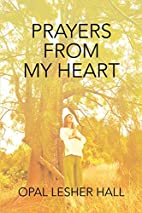 Prayers from my Heart by Opal Lesher Hall