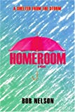 Nelson, Bob: Homeroom: A Shelter from the Storm