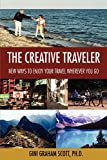 Scott, Gini Graham: The Creative Traveler: New Ways to Enjoy Your Travel Wherever You Go