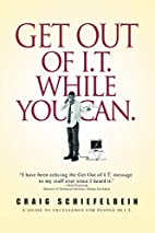 Get Out of I.T. While You Can.: A GUIDE TO…