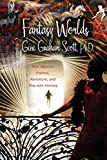 Scott, Gini Graham: Fantasy Worlds: New Ways to Explore, Adventure, and Play with Fantasy