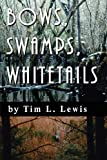 Lewis, Tim: Bows, Swamps, Whitetails