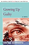 Schwartz, Sheila: Growing up Guilty