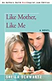 Schwartz, Sheila: Like Mother, Like Me
