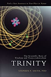 Trinity: The Scientific Basis of Vitalism…