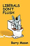 Barry Mason: Liberals Don't Flush