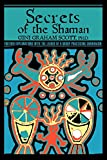 Scott, Gini Graham: Secrets Of The Shaman: Further Explorations with the Leader of a Group Practicing Shamanism