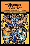 Scott, Gini Graham: The Shaman Warrior: An Investigation of a Group Practicing Shamanism