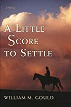 A Little Score to Settle by William Gould