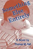 Hall, Thomas: Something Else Entirely
