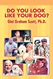 Scott, Gini Graham: Do You Look Like Your Dog?