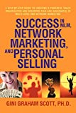 Scott, Gini Graham: Success in MLM, Network Marketing, and Personal Selling: A Step-By-Step Guide to Creating a Powerful Sales Organization and Becoming Rich and Successful in Multi-level and Network Marketing