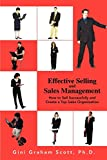 Scott, Gini Graham: Effective Selling and Sales Management: How to Sell Successfully and Create a Top Sales Organization