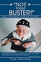 Not Today Buster!: The Senior Sleuth Story…
