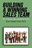 Scott, Gini Graham: Building a Winning Sales Team: How To Recruit, Train, And Motivate The Best (Entrepreneur's Guide Series)