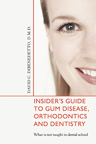 insiders-guide-to-gum-disease-orthodontics-and-dentistry-what-is-not-taught-in-dental-school