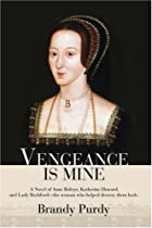Vengeance Is Mine: A Novel of Anne Boleyn,…