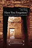 Young, Jim: HAVE YOU FORGOTTEN?: Five Powerful Principles for Living Spiritually
