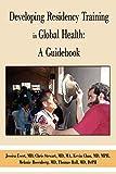 Global Health Education Consortium: Developing Residency Training in Global Health: A Guidebook