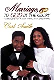 Smith, Carl: Marriage, To God Be The Glory: Marriage is Not a Man Thing, It's a God Thing!