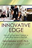 Scott Ph.D., Gini Graham: Innovative Edge: How to Use Your Inner Creativity to Create More Success in Your Life