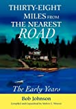 Bob Johnson: Thirty-Eight Miles from the Nearest Road: The Early Years