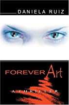 Forever Art: A Thriller by Daniela Ruiz