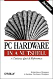 Thompson, Robert Bruce: PC Hardware in a Nutshell: A Desktop Quick Reference