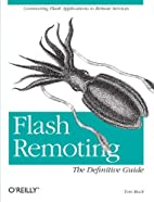 Flash Remoting: The Definitive Guide by Tom…