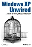 Lee, Wei Meng: Windows Xp Unwired: A Guide for Home, Office, and the Road