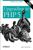 Upgrading to PHP 5 by Adam Trachtenberg