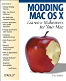 Sadun, Erica: Modding Mac Os X: Extreme Makeovers for Your Mac