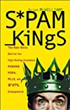 McWilliams, Brian S.: Spam Kings: The Real Story Behind The High Rolling Hucksters Pushing Porn, Pills, And %*@)# Enlargements