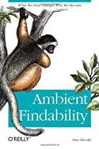 Ambient Findability: What We Find Changes&hellip;