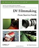 DV Filmmaking: From Start to Finish…