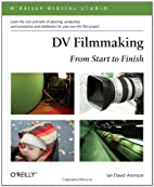 DV Filmmaking: From Start to Finish…