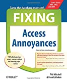 Callahan, Evan: Fixing Access Annoyances: How To Fix The Most Annoying Things About Your Favorite Database