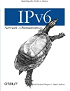 IPv6 Network Administration by David Malone