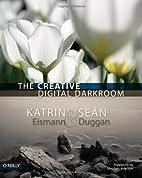 The Creative Digital Darkroom by Katrin…