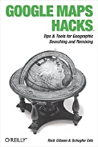 Google Maps Hacks (Hacks) by Rich Gibson