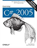 Liberty, Jesse: Learning C# 2005: Get Started with C# 2.0 and .NET Programming (2nd Edition)