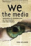 GILLMOR, DAN: We the Media: Grassroots Journalism By The People, For the People
