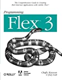 Kazoun, Chafic: Programming Flex 3: The Comprehensive Guide to Creating Rich Internet Applications with Adobe Flex