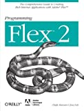 Chafic Kazoun: Programming Flex 2: The Comprehensive Guide to Creating Rich Internet Applications with Adobe Flex