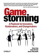 Gamestorming: A Playbook for Innovators,…